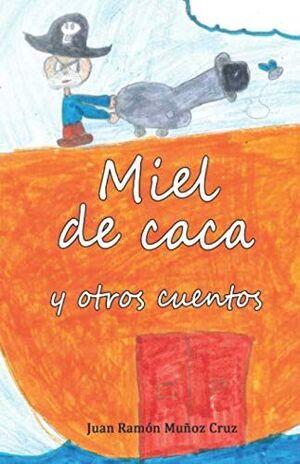 MIEL DE CACA Y OTROS CUENTOS