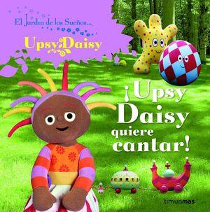 ¡UPSY DAISY QUIERE CANTAR!