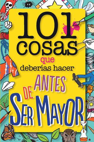 101 COSAS QUE HACER ANTES DE HACERTE MAYOR
