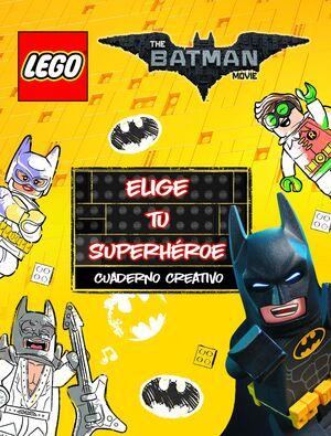 LEGO BATMAN. CUADERNO CREATIVO. ELIGE TU SUPERHEROE
