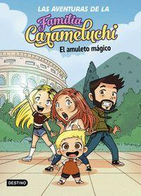 LAS AVENTURAS DE LA FAMILIA CARAMELUCHI 1. EL AMULETO MAGICO
