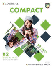 COMPACT FIRST STUDENT`S BOOK WITHOUT ANSWERS ENGLISH FOR SPANISH SPEAKERS