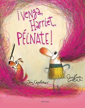 ¡VENGA, HARRIET, PEINATE!