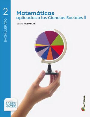 MATEMATICAS APLICADAS A LAS CIENCIAS SOCIALES II  SERIE RESUELVE 2 BTO SABER HAC