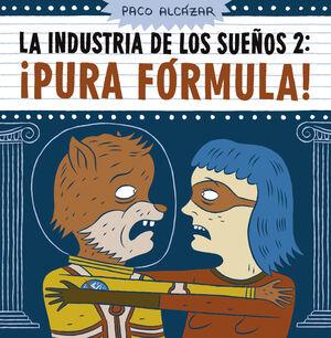LA INDUSTRIA DE LOS SUEÑOS 2. ¡PURA FORMULA!