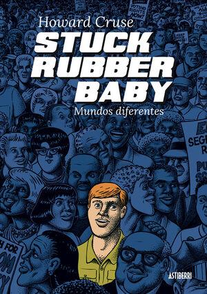 STUCK RUBBER BABY. MUNDOS DIFERENTES