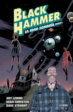 BLACK HAMMER 3. LA EDAD SOMBRIA. PARTE 1