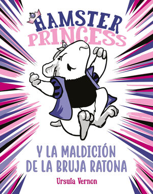 HAMSTER PRINCESS Y LA MALDICION DE LA BRUJA RATONA (HAMSTER PRINCESS)