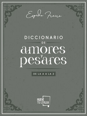 DICCIONARIO DE AMORES Y PESARES DE LA A A LA Z