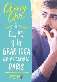 EL, YO Y LA GRAN IDEA DE ENCENDER PARIS (VALIENTES)