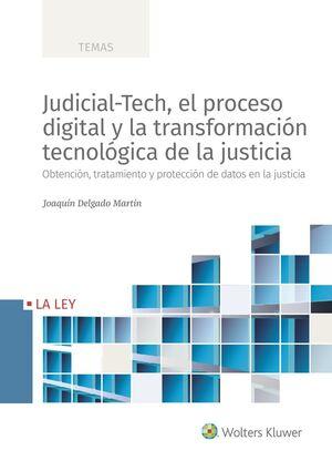 JUDICIAL-TECH, EL PROCESO DIGITAL Y LA TRANSFORMACION TECNOLOGICA DE LA JUSTICIA