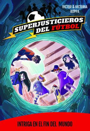 SUPERJUSTICIEROS DEL FUTBOL 9. INTRIGA EN EL FIN DEL MUNDO