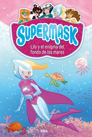 SUPERMASK 5. LILY Y EL ENIGMA DEL FONDO DE LOS MARES