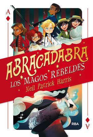 ABRACADABRA 01. LOS MAGOS REBELDES.