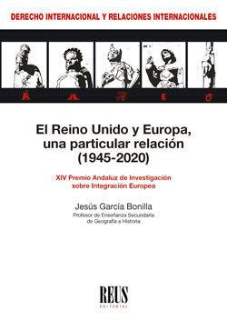 EL REINO UNIDO Y EUROPA, UNA PARTICULAR RELACION (1945-2020)