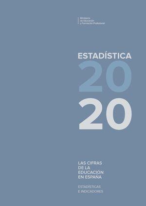 LAS CIFRAS DE LA EDUCACION. ESTADISTICAS E INDICADORES. ESTADISTICAS 2020