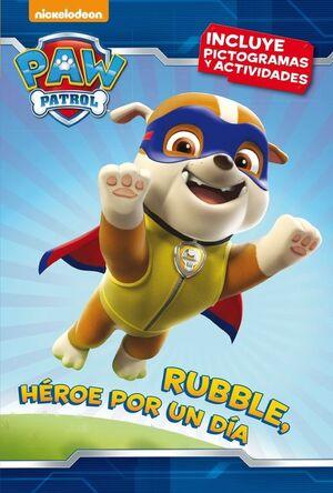 RUBBLE, HEROE POR UN DIA (PAW PATROL  PATRULLA CANINA. PICTOGRAMAS)