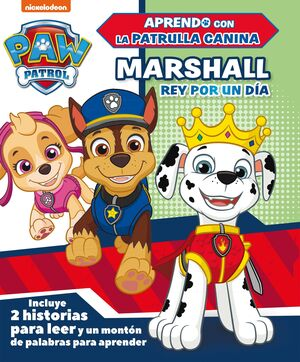 MARSHALL, REY POR UN DIA (APRENDO CON LA PATRULLA CANINA  PAW PATROL)