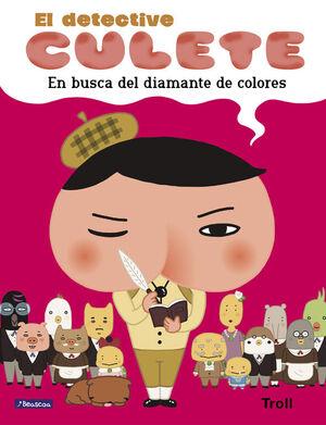 EN BUSCA DEL DIAMANTE DE COLORES (EL DETECTIVE CULETE. ALBUM ILUSTRADO)