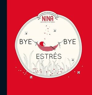 BYE BYE ESTRES (NINA. ALBUM ILUSTRADO)