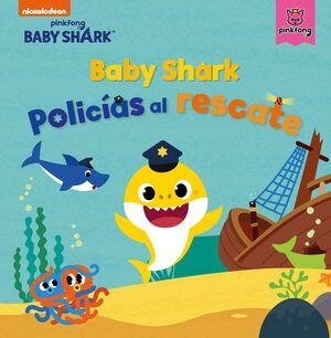 BABY SHARK. POLICIAS AL RESCATE (BABY SHARK)