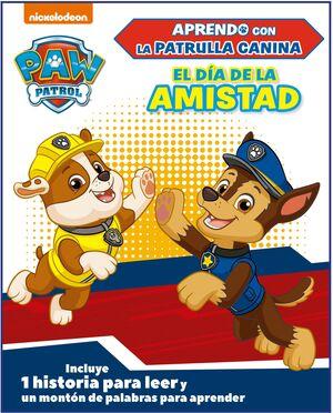 EL DÍA DE LA AMISTAD (APRENDO CON LA PATRULLA CANINA  PAW PATROL