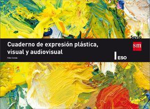CUADERNO DE EXPRESION PLASTICA, VISUAL Y AUDIOVISUAL. 1 ESO. SAVIA
