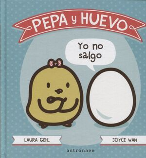 PEPA Y HUEVO. YO NO SALGO