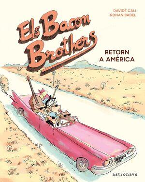 ELS BACON BROTHERS. RETORN A AMERICA