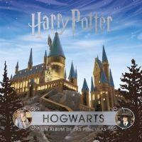 J.K. ROWLING'S WIZARDING WORLD: HOGWARTS. UN ALBUM DE LAS PELICULAS