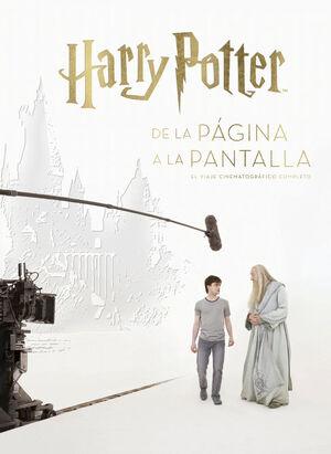HARRY POTTER: DE LA PAGINA A LA PANTALLA. EL VIAJE CINEMATOGRAFICO COMPLETO