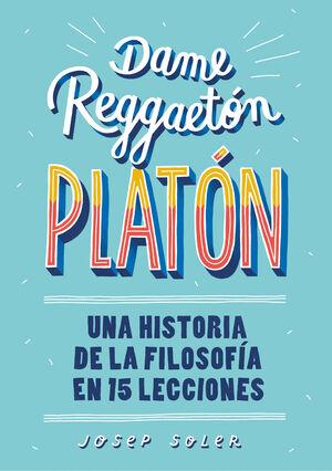 DAME REGGAETON, PLATON