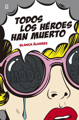 TODOS LOS HEROES HAN MUERTO