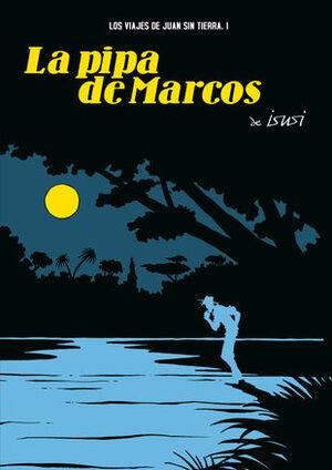 LOS VIAJES DE JUAN SIN TIERRA 1. LA PIPA DE MARCOS