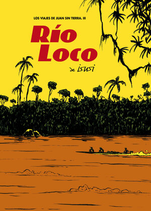 LOS VIAJES DE JUAN SIN TIERRA 3. RIO LOCO