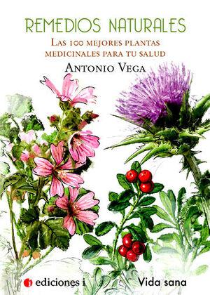 REMEDIOS NATURALES. LAS 100 MEJORES PLANTAS MEDICINALES PARA TU S